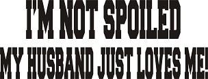 Funny Vinyl Decal Sticker NOT SPOILED HQ 5x7 ANY COLOR!
