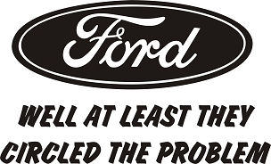 Funny Ford Vinyl Decal Sticker PROBLEM HQ 5x7 ANY COLOR!