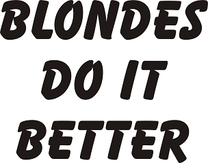 Funny Vinyl Decal Sticker BLONDES HQ 5x7 ANY COLOR!