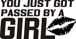 Funny Racing Vinyl Decal Sticker PASSED BY A GIRL HQ 5x7 ANY COLOR!